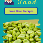 Lima Bean Recipes for a wholesome family dinner