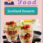 Cranachan and Sticky Toffee Pudding indulgent Scutland desserts